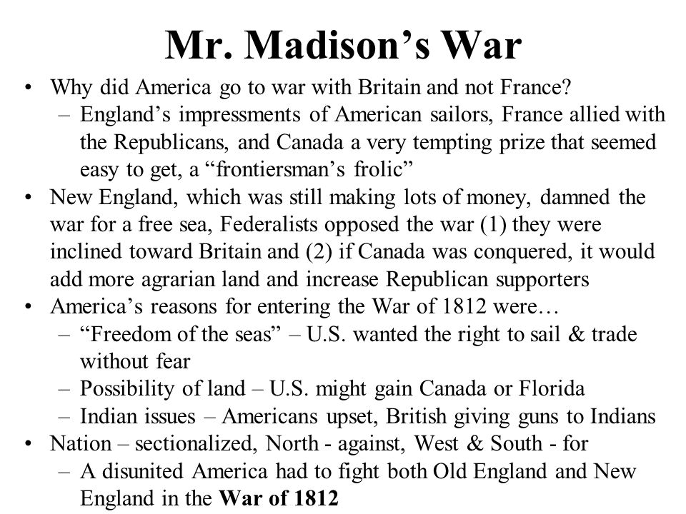 Mr. Madison's War Why did America go to war with Britain and not France