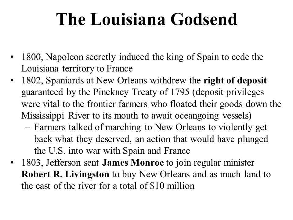 The Louisiana Godsend 1800, Napoleon secretly induced the king of Spain to cede the Louisiana territory to France.