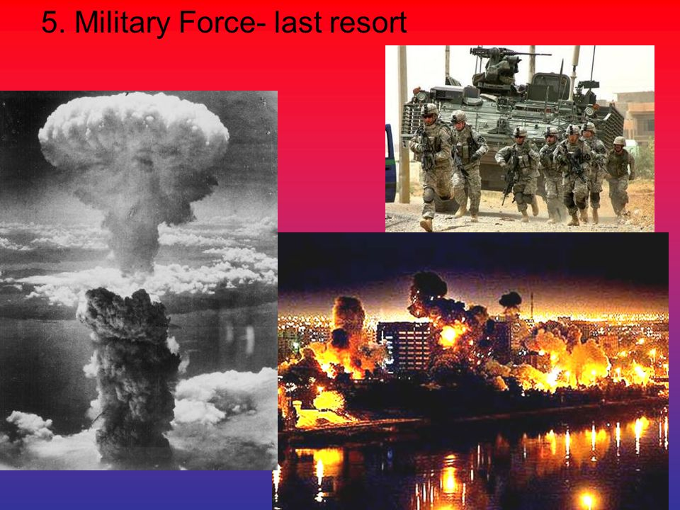 5. Military Force- last resort