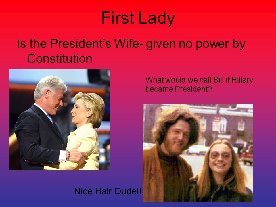 First Lady Is the President's Wife- given no power by Constitution
