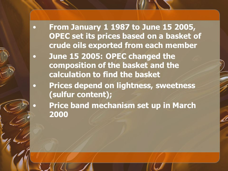 From January 1 1987 to June 15 2005, OPEC set its prices based on a basket of crude oils exported from each member