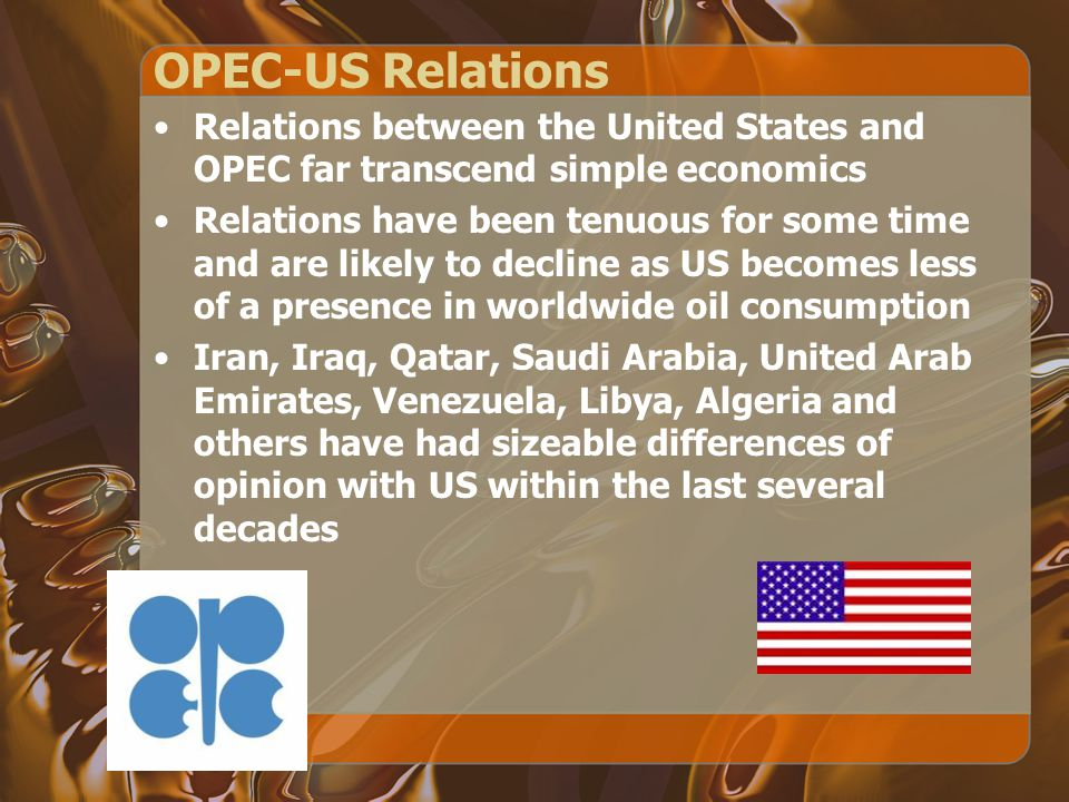 OPEC-US Relations Relations between the United States and OPEC far transcend simple economics.