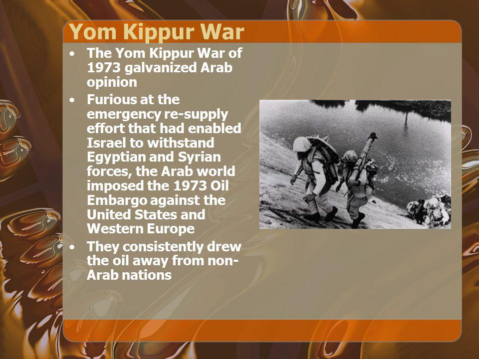 Yom Kippur War The Yom Kippur War of 1973 galvanized Arab opinion