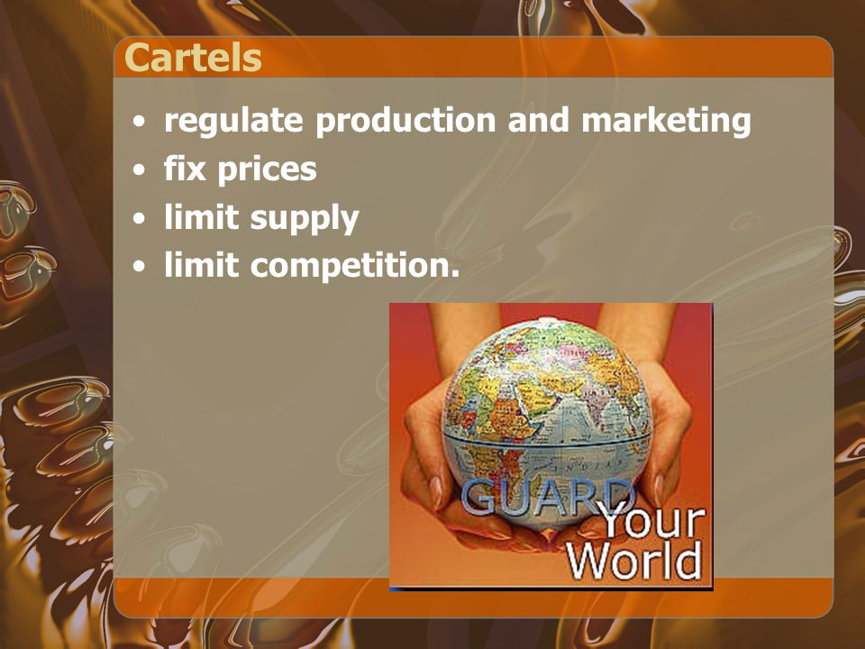 Cartels regulate production and marketing fix prices limit supply