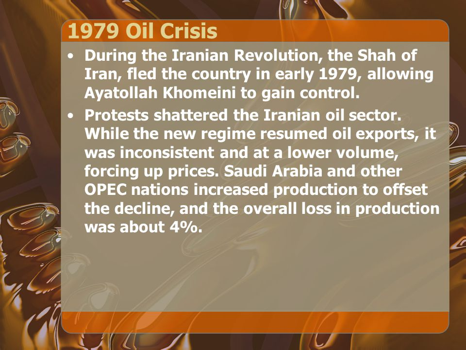 1979 Oil Crisis During the Iranian Revolution, the Shah of Iran, fled the country in early 1979, allowing Ayatollah Khomeini to gain control.