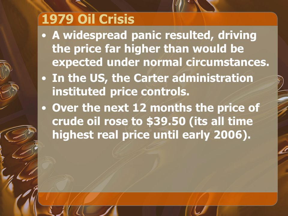 1979 Oil Crisis A widespread panic resulted, driving the price far higher than would be expected under normal circumstances.