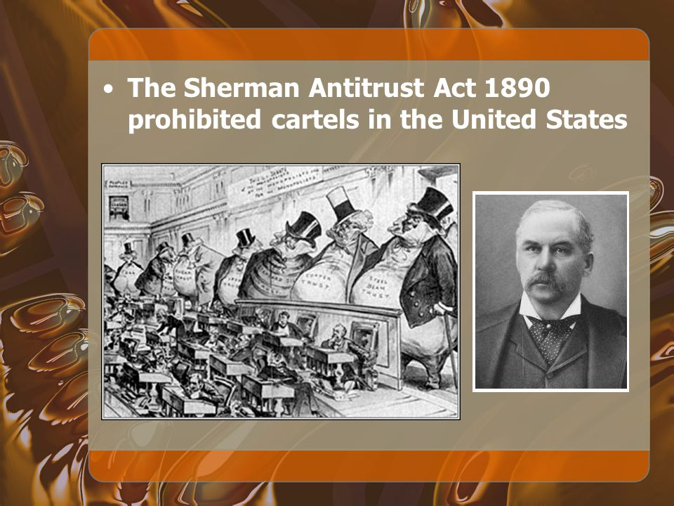 The Sherman Antitrust Act 1890 prohibited cartels in the United States