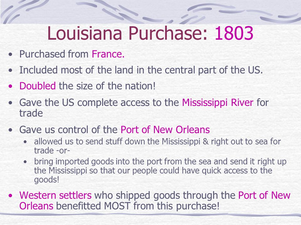 Louisiana Purchase: 1803 Purchased from France.