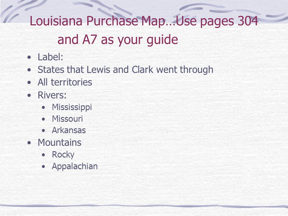 Louisiana Purchase Map…Use pages 304 and A7 as your guide