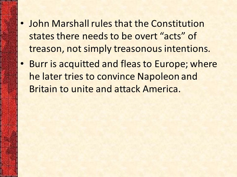 John Marshall rules that the Constitution states there needs to be overt acts of treason, not simply treasonous intentions.