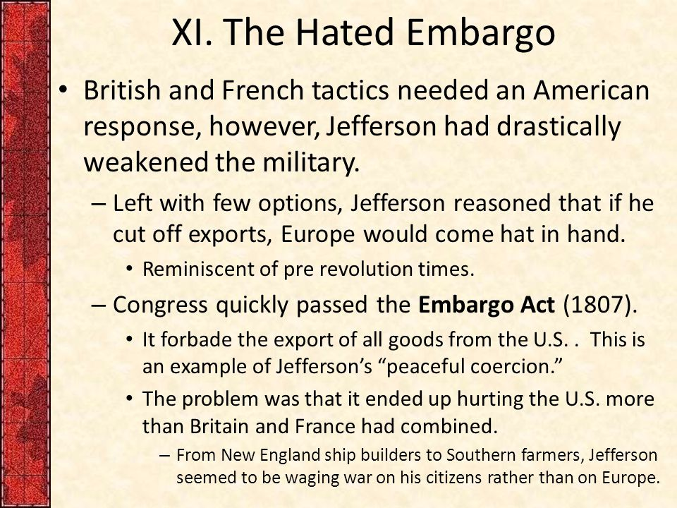 XI. The Hated Embargo British and French tactics needed an American response, however, Jefferson had drastically weakened the military.