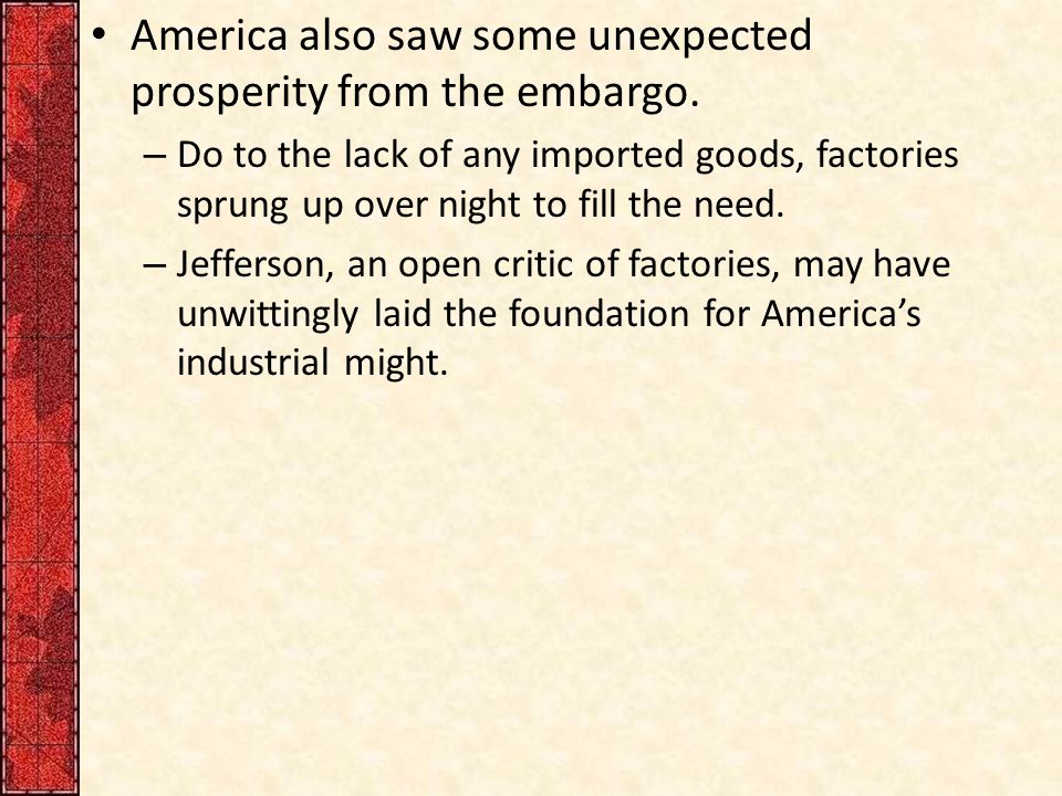 America also saw some unexpected prosperity from the embargo.