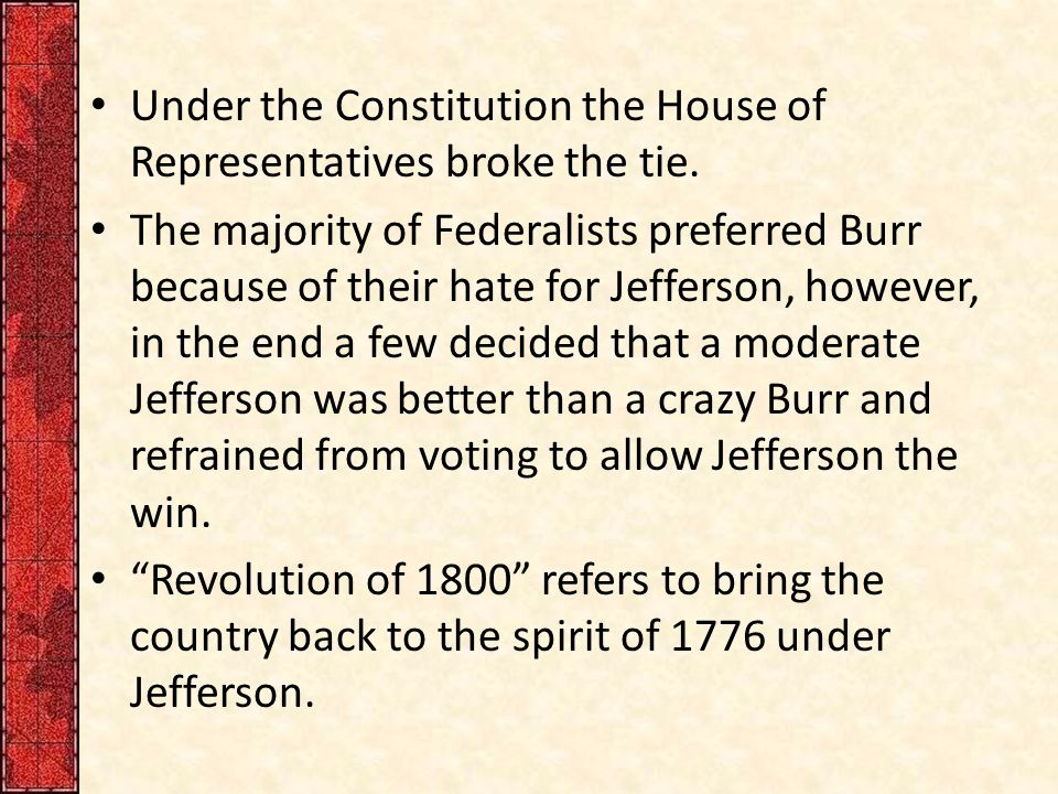 Under the Constitution the House of Representatives broke the tie.
