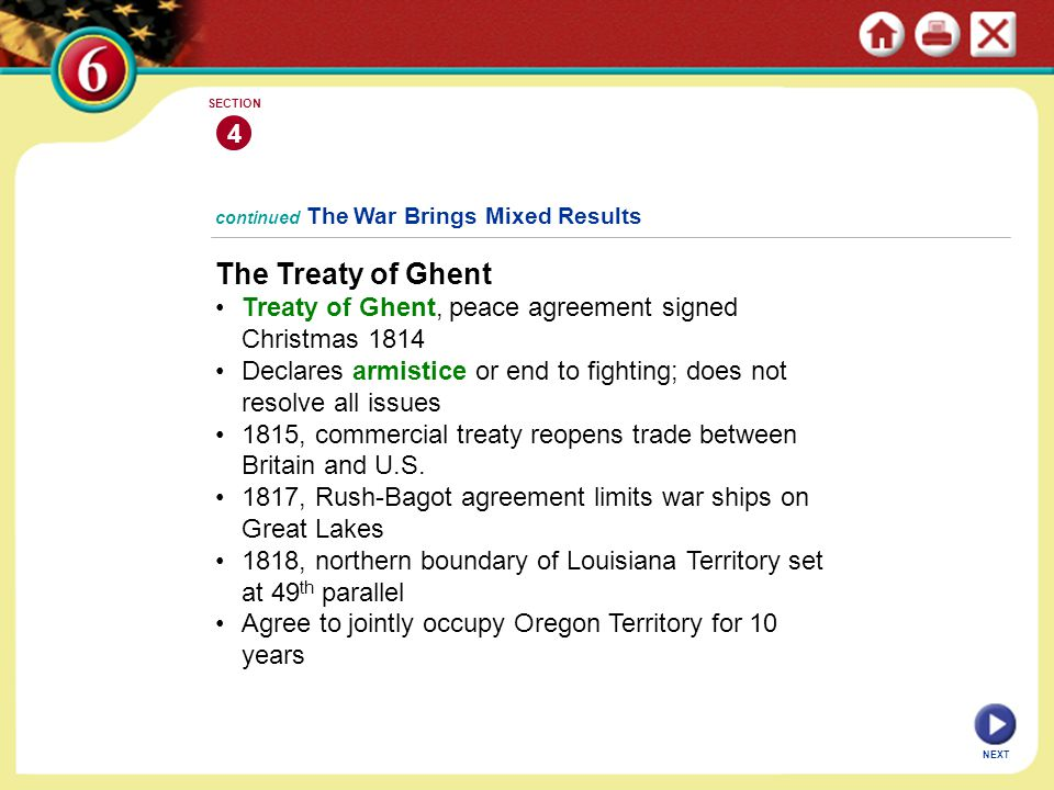 4 SECTION. continued The War Brings Mixed Results. The Treaty of Ghent. • Treaty of Ghent, peace agreement signed Christmas 1814.