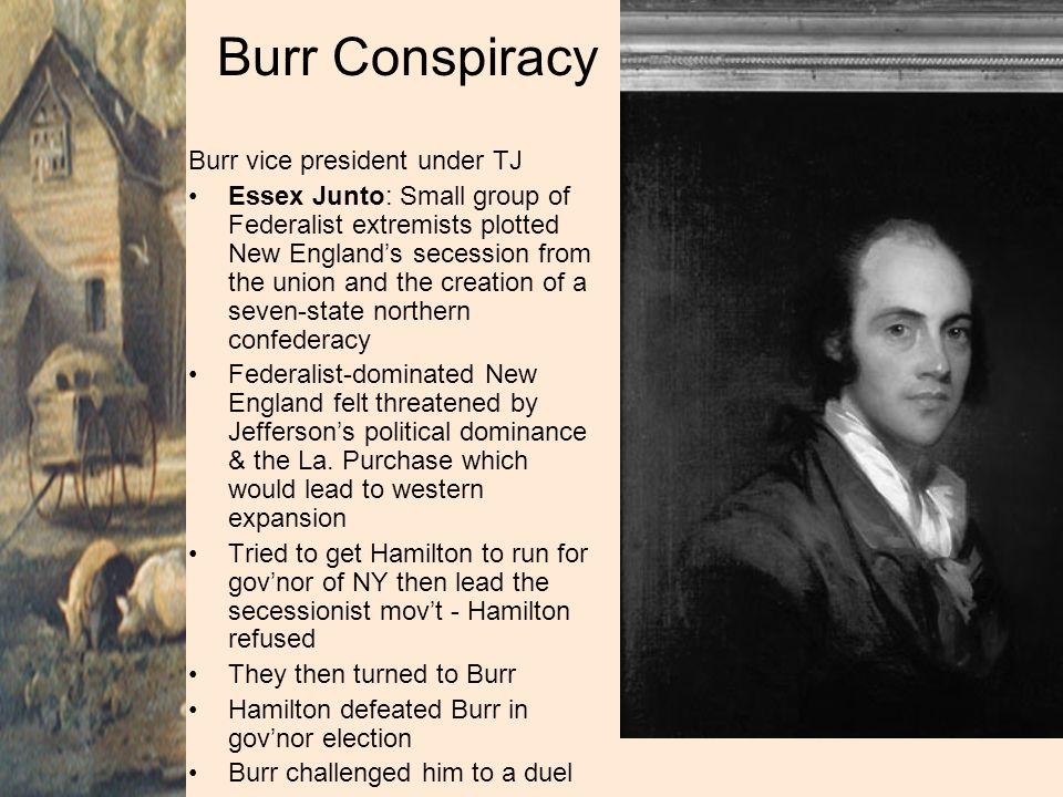 Burr Conspiracy Burr vice president under TJ