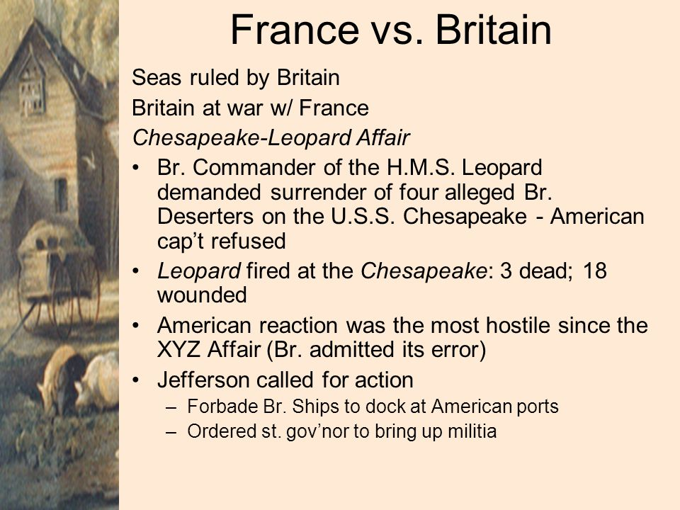 France vs. Britain Seas ruled by Britain Britain at war w/ France