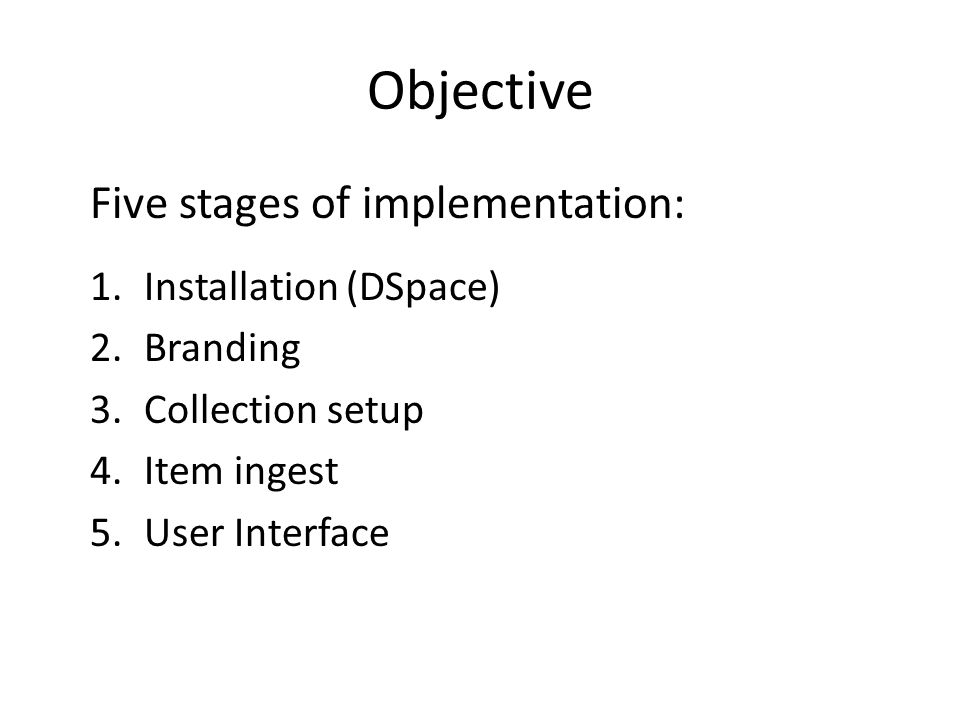 Objective Five stages of implementation: Installation (DSpace)