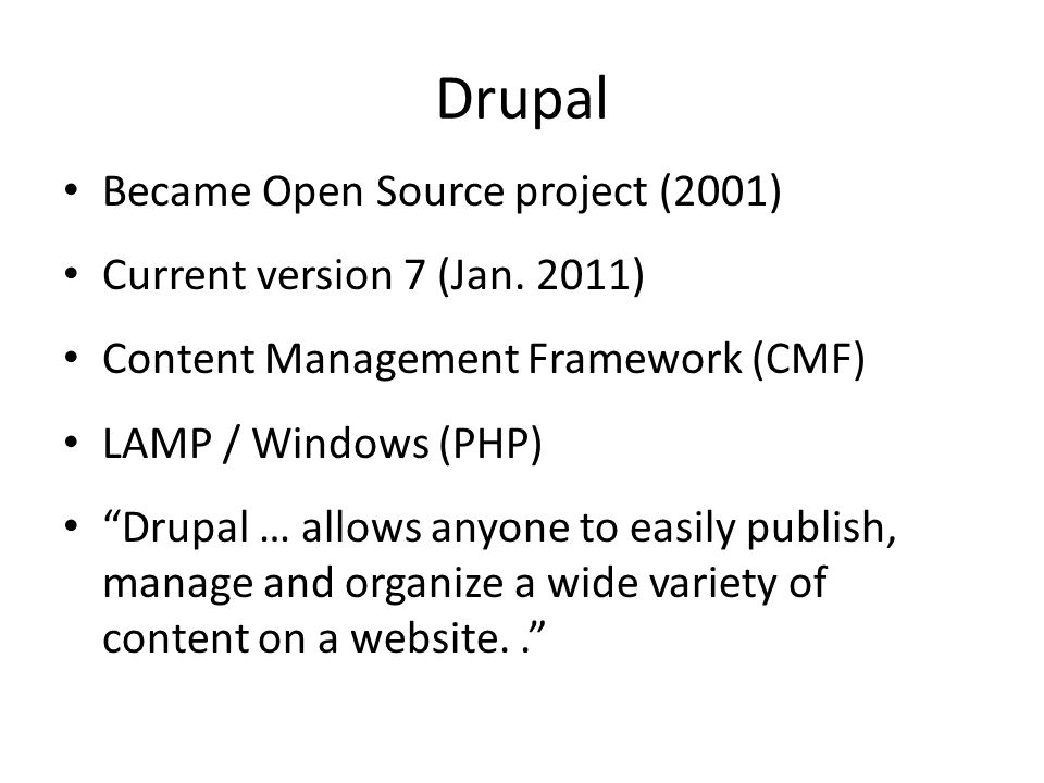 Drupal Became Open Source project (2001) Current version 7 (Jan. 2011)