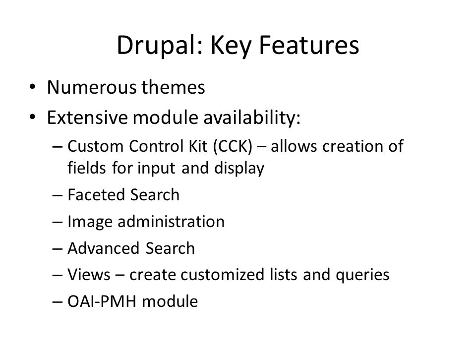 Drupal: Key Features Numerous themes Extensive module availability: