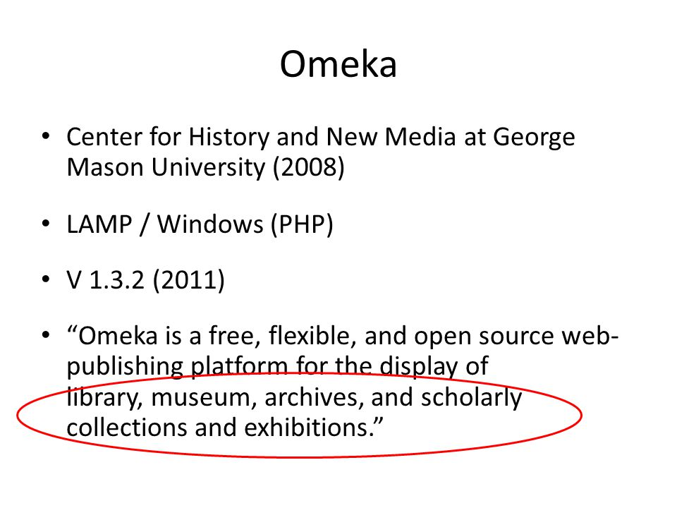 Omeka Center for History and New Media at George Mason University (2008) LAMP / Windows (PHP) V 1.3.2 (2011)