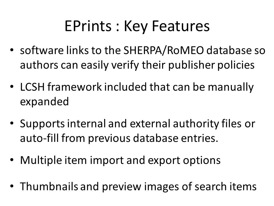 EPrints : Key Features software links to the SHERPA/RoMEO database so authors can easily verify their publisher policies.