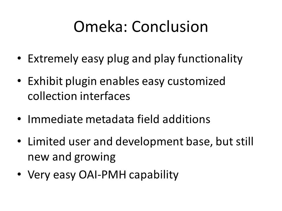 Omeka: Conclusion Extremely easy plug and play functionality