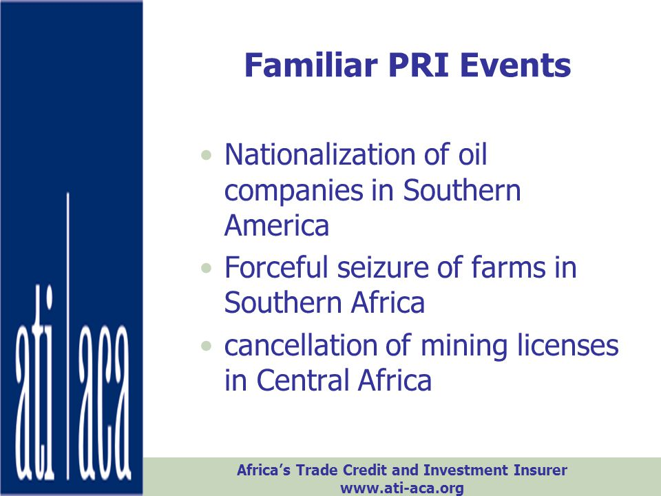 Familiar PRI Events Nationalization of oil companies in Southern America. Forceful seizure of farms in Southern Africa.