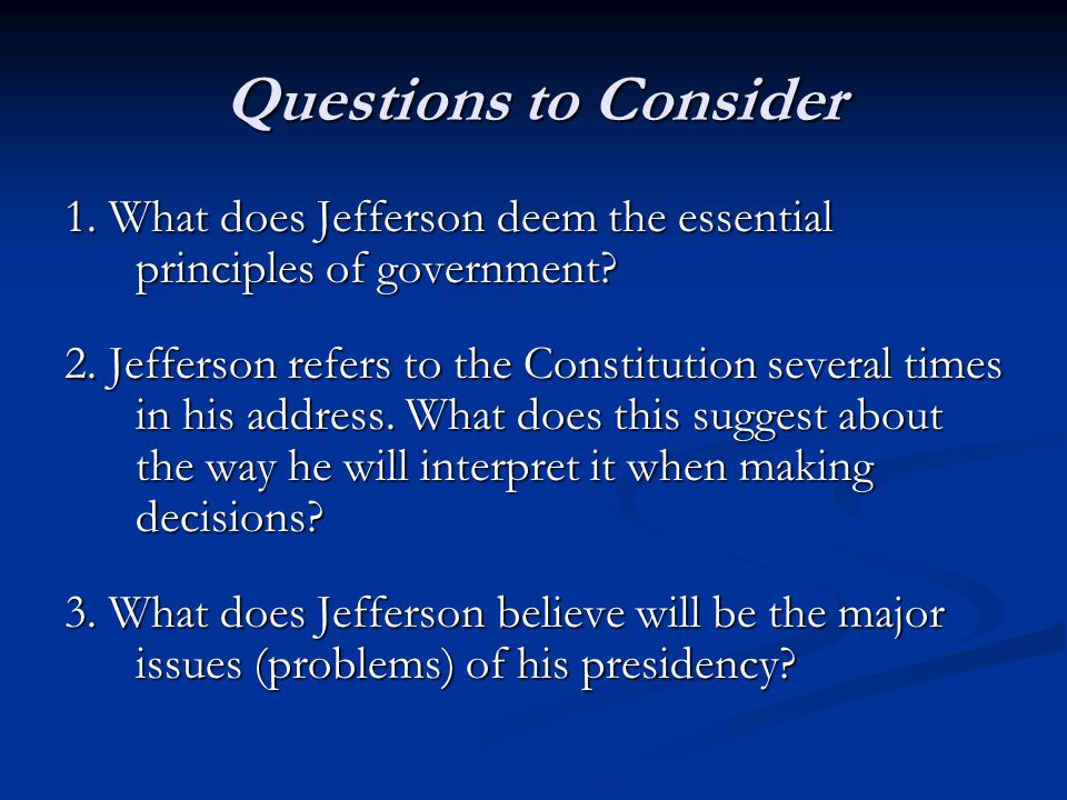 Questions to Consider 1. What does Jefferson deem the essential principles of government