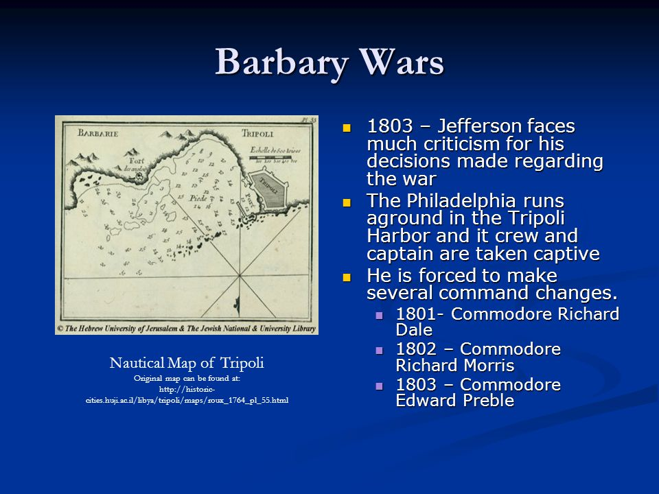 Barbary Wars 1803 – Jefferson faces much criticism for his decisions made regarding the war.