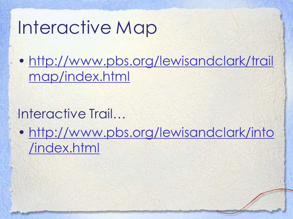 Interactive Map http://www.pbs.org/lewisandclark/trailmap/index.html