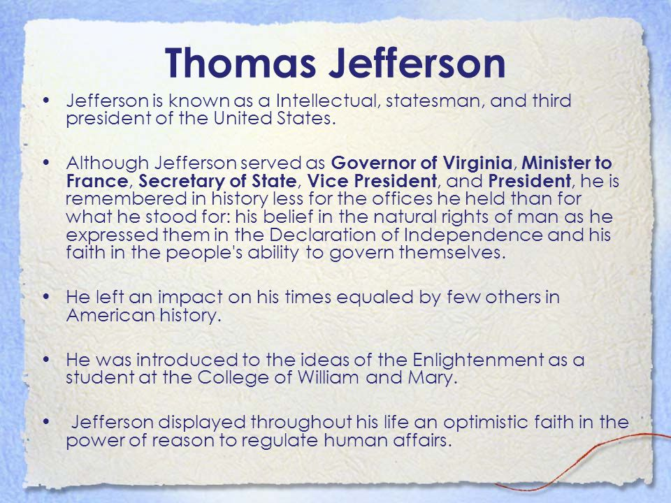 Thomas Jefferson Jefferson is known as a Intellectual, statesman, and third president of the United States.