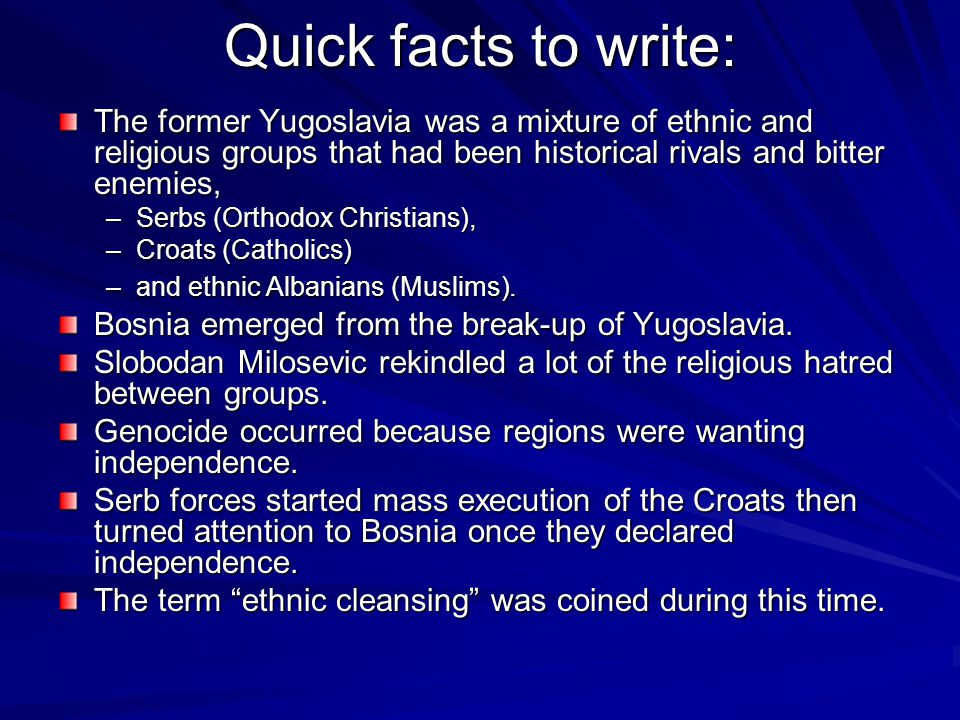 Quick facts to write: The former Yugoslavia was a mixture of ethnic and religious groups that had been historical rivals and bitter enemies,