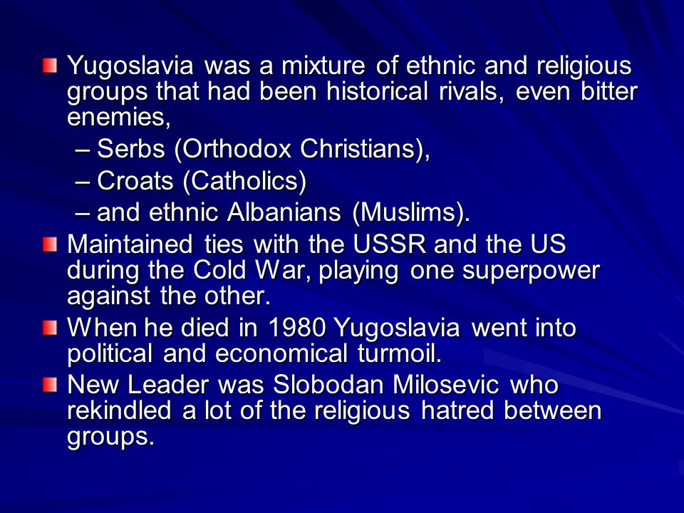 Yugoslavia was a mixture of ethnic and religious groups that had been historical rivals, even bitter enemies,