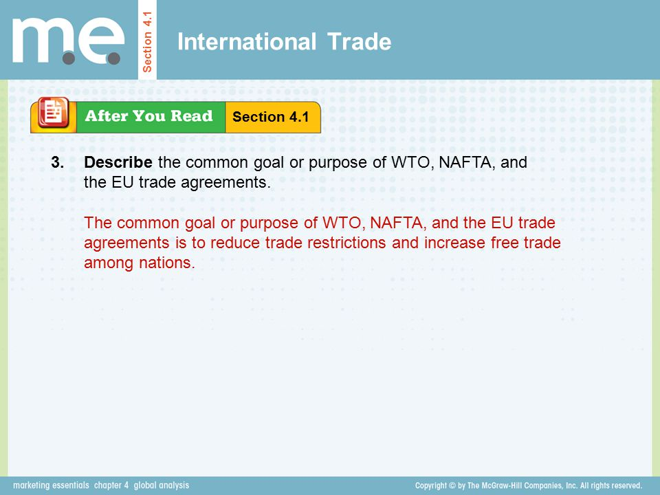 International Trade Section 4.1. Section 4.1. 3. Describe the common goal or purpose of WTO, NAFTA, and the EU trade agreements.