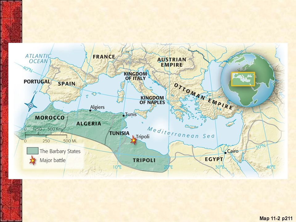 Map 11.2 The Barbary States of North Africa and the Burning. of the Frigate Philadelphia, 1804 The Tripolitan pirates had.