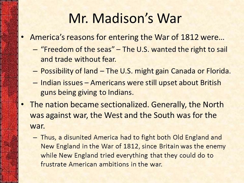 Mr. Madison's War America's reasons for entering the War of 1812 were…
