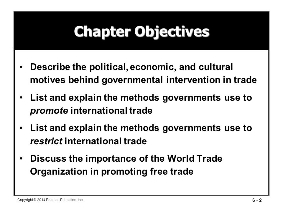 Chapter Objectives Describe the political, economic, and cultural motives behind governmental intervention in trade.
