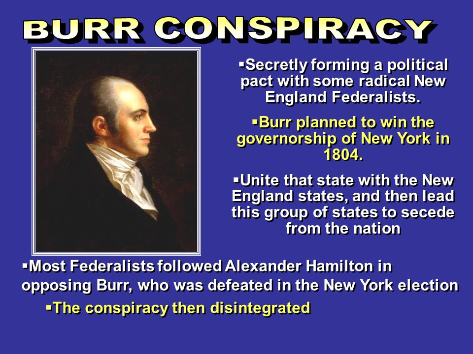 Burr planned to win the governorship of New York in 1804.