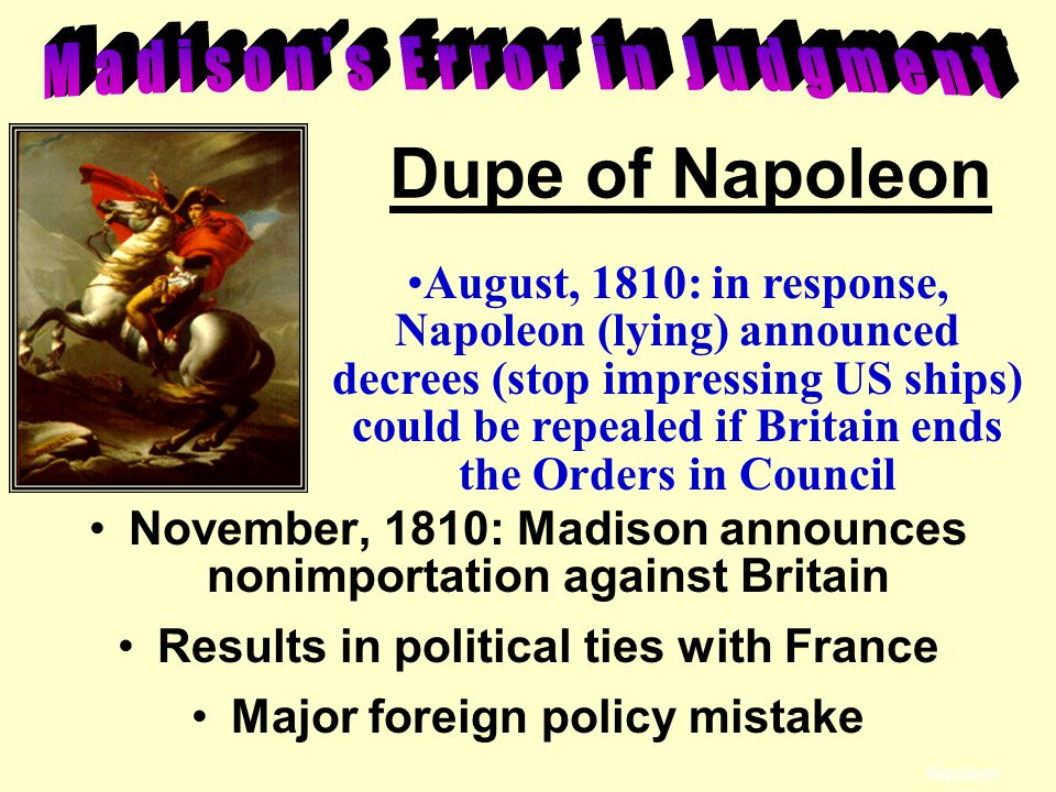 Dupe of Napoleon Madison's Error in Judgment
