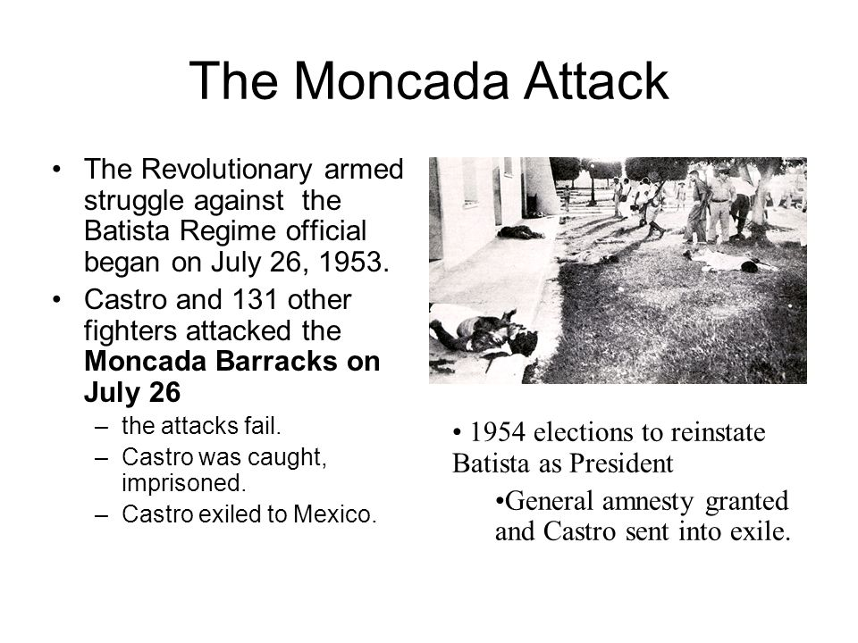 The Moncada Attack The Revolutionary armed struggle against the Batista Regime official began on July 26, 1953.