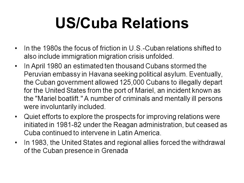 US/Cuba Relations In the 1980s the focus of friction in U.S.-Cuban relations shifted to also include immigration migration crisis unfolded.