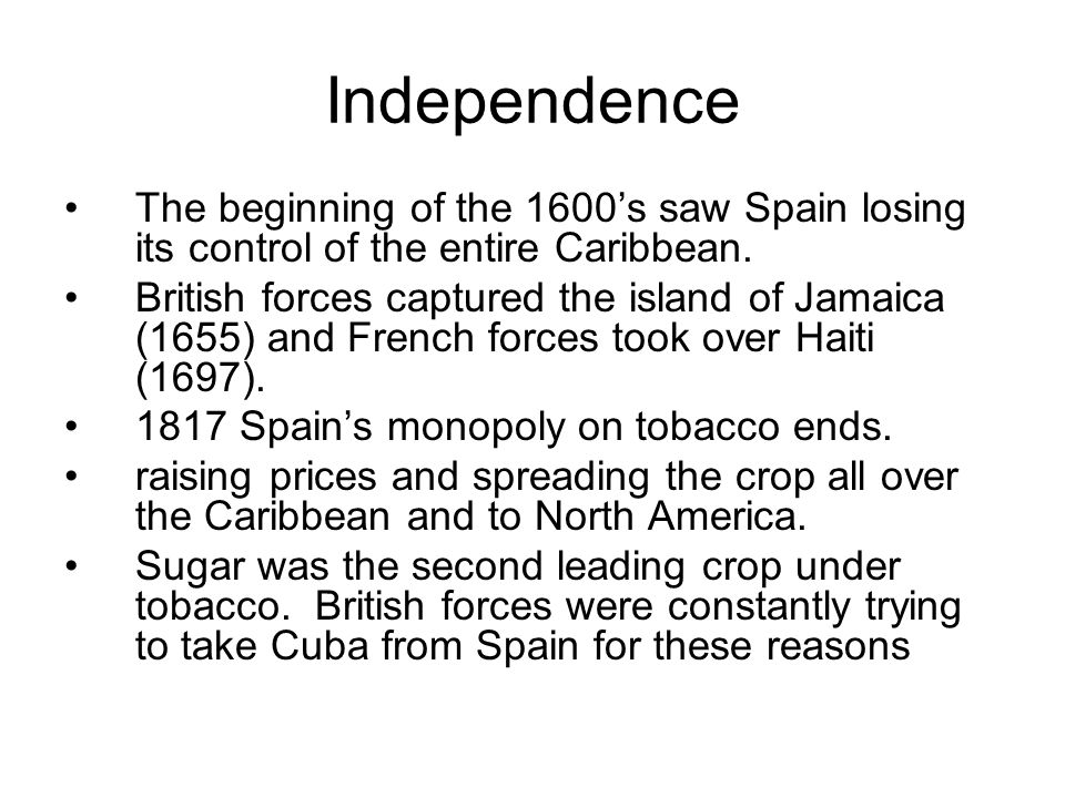 Independence The beginning of the 1600's saw Spain losing its control of the entire Caribbean.