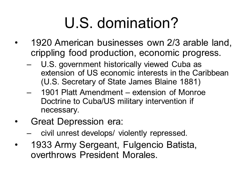 U.S. domination 1920 American businesses own 2/3 arable land, crippling food production, economic progress.