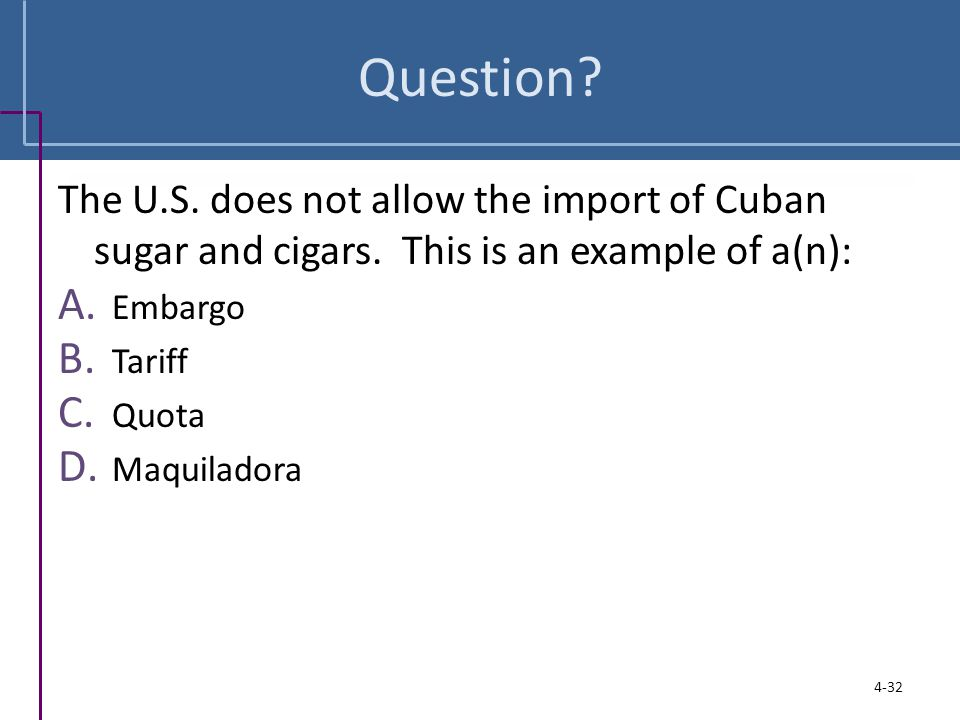 Question The U.S. does not allow the import of Cuban sugar and cigars. This is an example of a(n):
