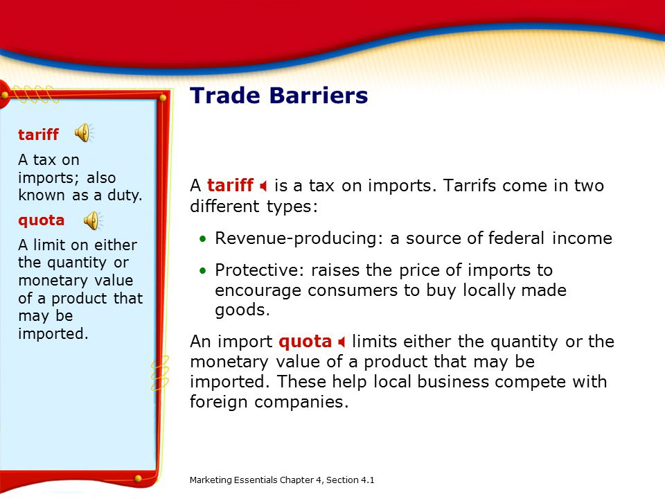 Trade Barriers tariff. A tax on imports; also known as a duty. quota.