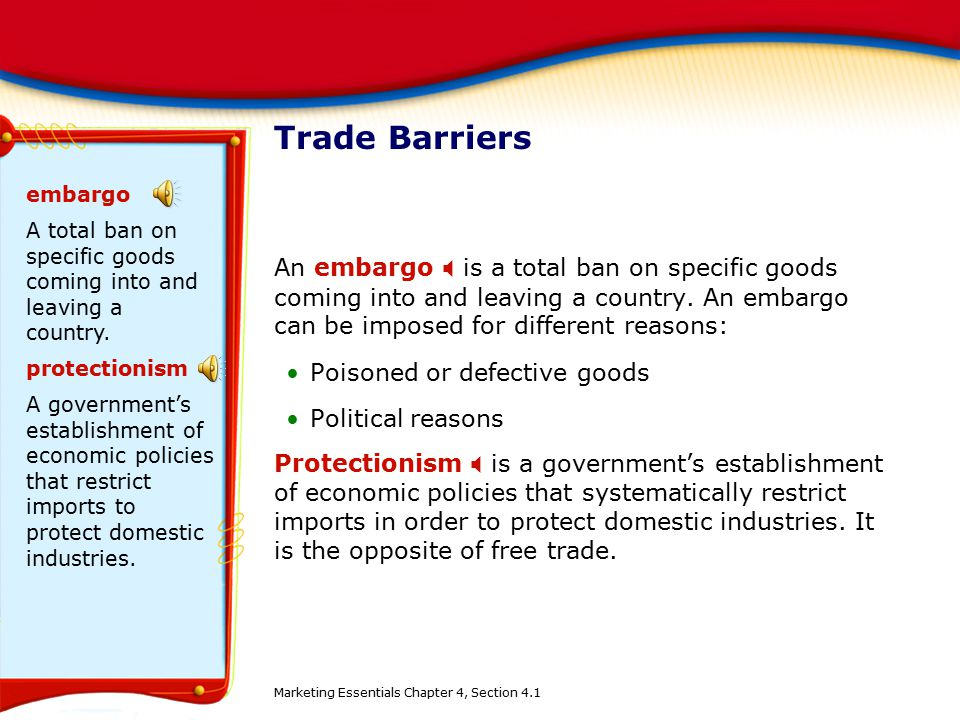 Trade Barriers embargo. A total ban on specific goods coming into and leaving a country. protectionism.