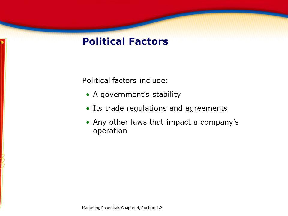 Political Factors Political factors include: A government's stability