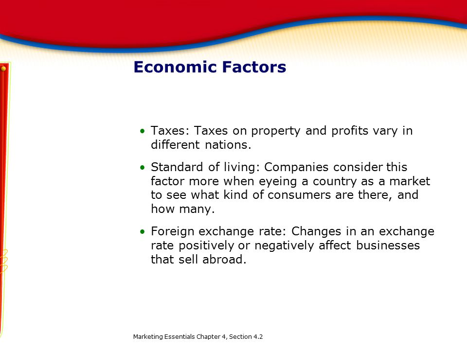 Economic Factors Taxes: Taxes on property and profits vary in different nations.