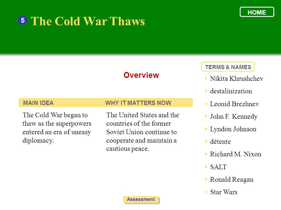 The Cold War Thaws Overview 5 • Nikita Khrushchev • destalinization