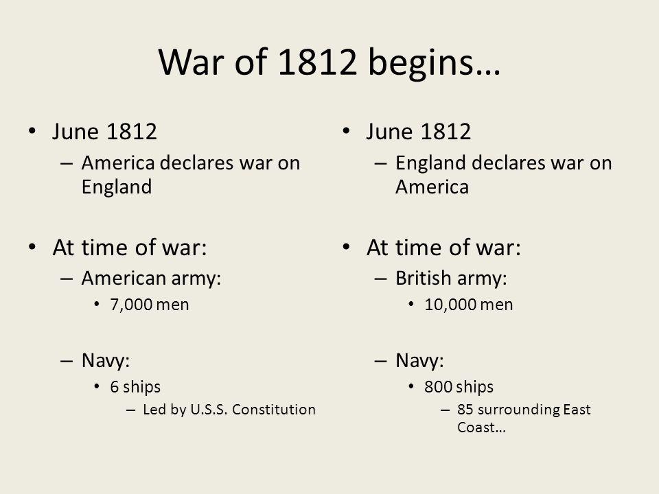 War of 1812 begins… June 1812 At time of war: June 1812